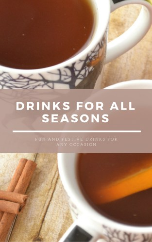 Drinks for All Seasons: 41 Fun & Festive Drinks For Any Occasion