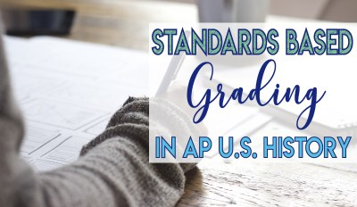 Standards Based Grading in AP U.S. History (APUSH)