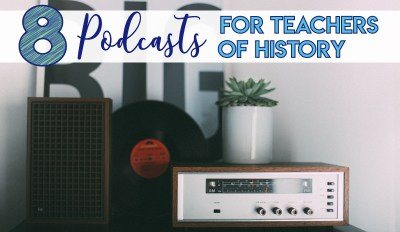 8 Great Podcasts for Teachers of History
