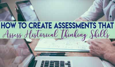 How to Create Assessments that Evaluate Historical Thinking Skills