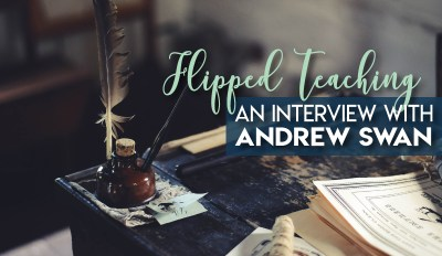 Teacher Interviews – Flipped Teaching with Andrew Swan