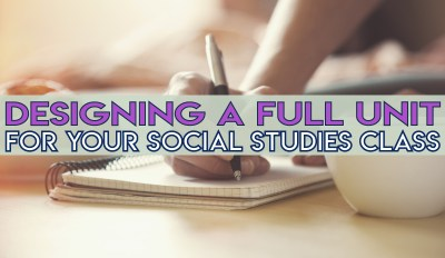 Designing a Full Unit for Your Social Studies Class