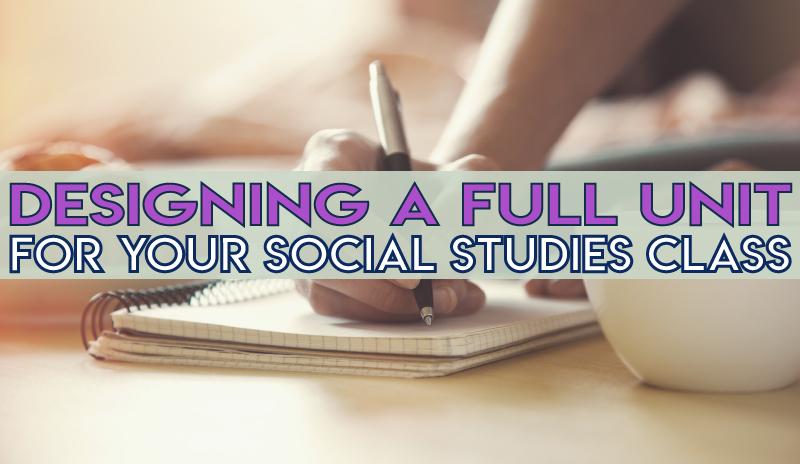 Designing a full unit for social studies