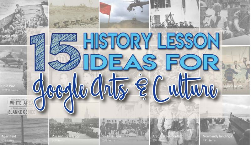 15 history lesson ideas for Google Arts and Culture website