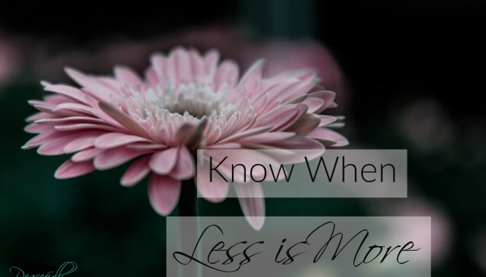 Know When 'Less is More'