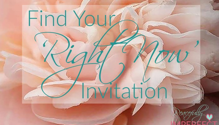 What is Your 'Right Now' Invitation?