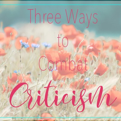 Three Ways to Combat Criticism