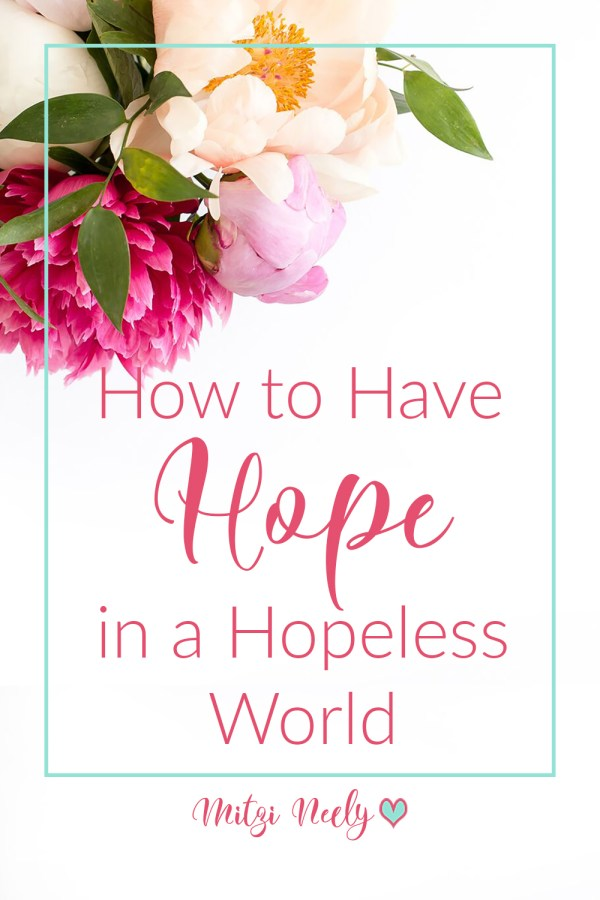 How to have hope in a hopeless world