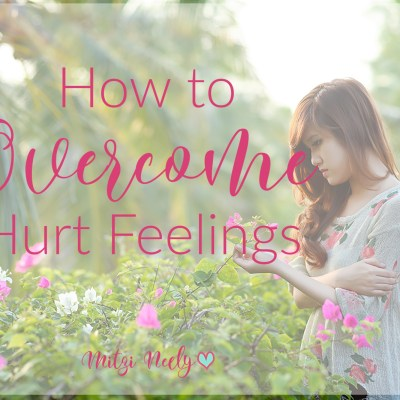 How to Overcome Hurt Feelings