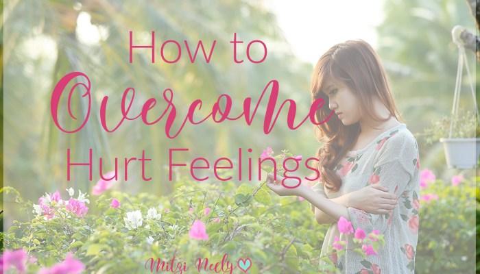 How to Overcome Hurt Feelings