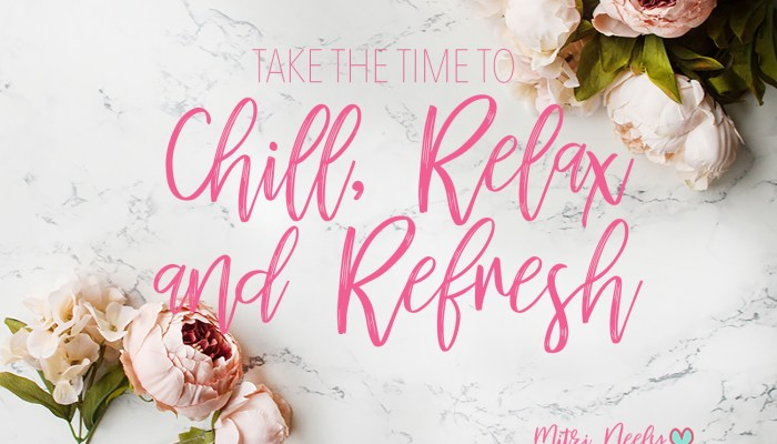 Take the Time to Chill, Relax and Refresh