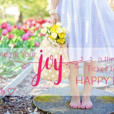 Finding Your Joy is the Ticket to a Happy Life