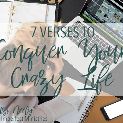 7 Verses to Help Conquer Your Crazy Life