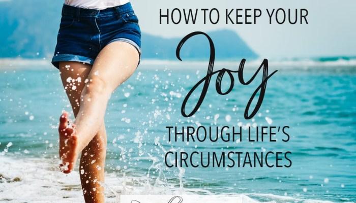 How to Keep Your Joy Through Life's Circumstances