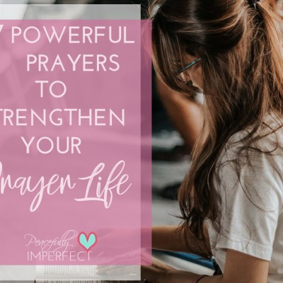 7 Powerful Prayers to Strengthen Your Prayer Life