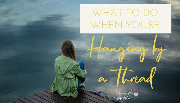 What to do When You're Hanging by a Thread