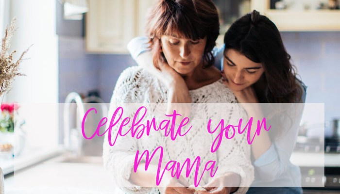 Today and Always, Celebrate Your Mama