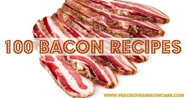 100 Bacon Recipes | Peace Love and Low Carb