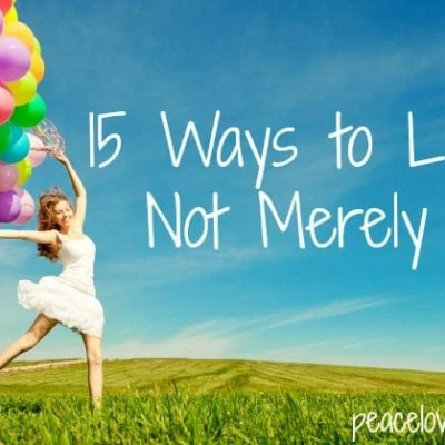 15 Ways to Live, and Not Merely Exist