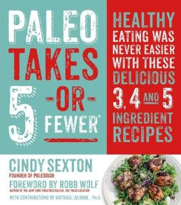 Paleo Takes 5 or Fewer - Cindy Sexton