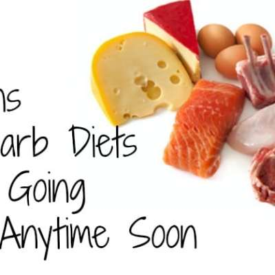 6 Reasons Low Carb Diets Aren't Going Away Anytime Soon