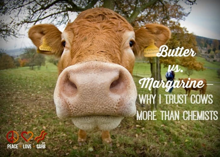 Butter vs Margarine – Why I Trust Cows More Than Chemists   Peace Love and Low Carb