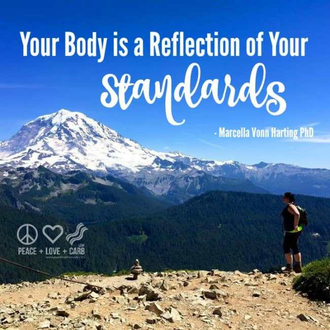 Your Body is a Reflection of Your Standards   Peace Love and Low Carb