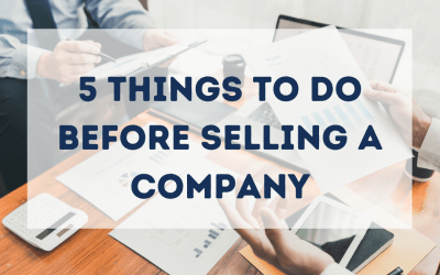 5 Things to Do Before Selling a Company