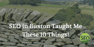 SEO in Buxton taught me these 10 things