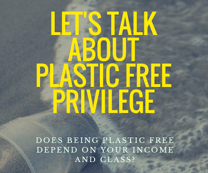 Let's talk about plastic free privilege