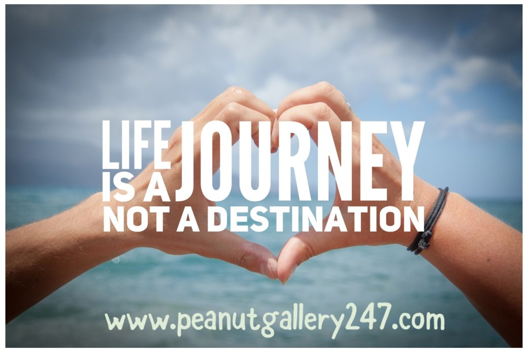 Life is a Journey Not a Destination - PeanutGallery247