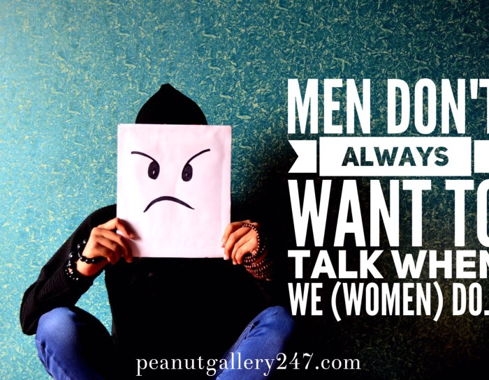 Men don't always want to talk when we (women) do