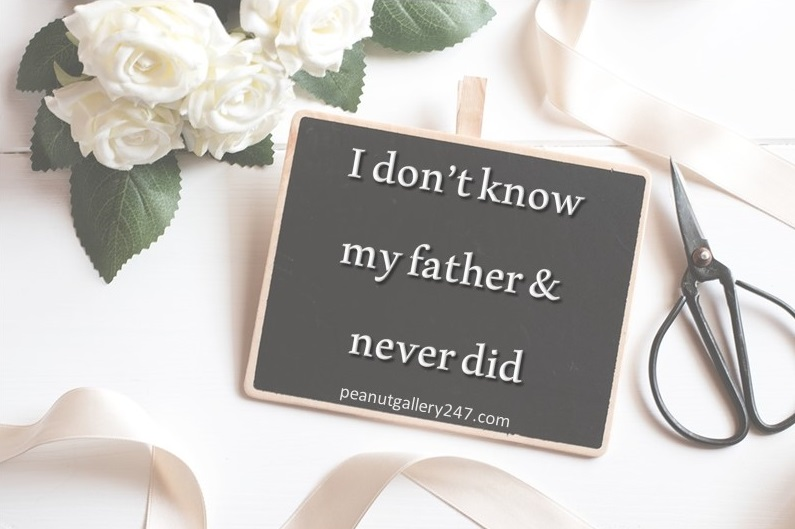 I don't know my father and never did