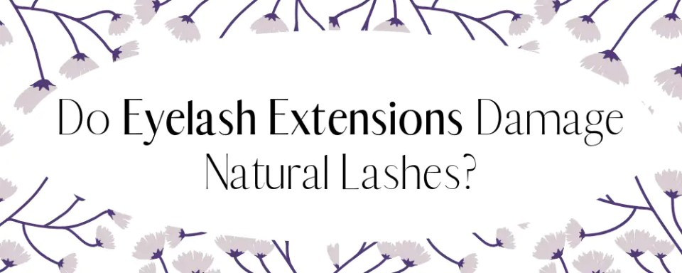 Do Eyelash Extensions Damage Natural Lashes?