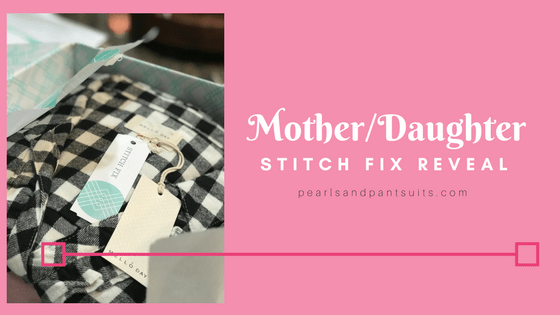 Mother/Daughter Stitch Fix Reveal