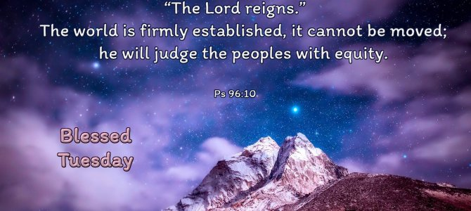 "Say among the nations,""The Lord reigns."""