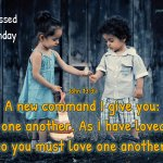 A new command  I give you: Love one another.