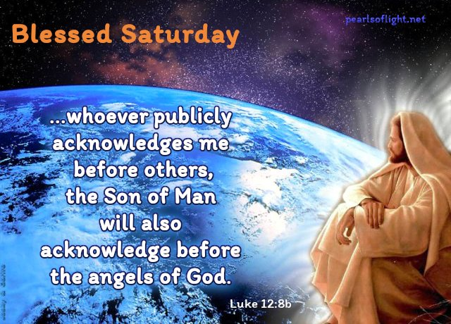 …whoever publicly acknowledges me before others, the Son Of Man will also…