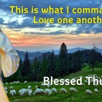 This is what I command you: Love one another.