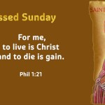 For me,to live is Christ and to die is gain.