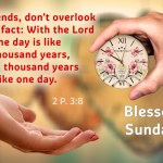 Dear friends, don't overlook this one fact: With the Lord one day is like a thousand years…