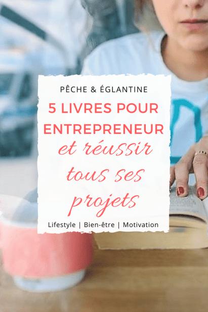 5 livres sur l'entrepreneuriat pour réaliser tous ses projets ! Tu veux créer ton entreprise ? Lis tout ça !