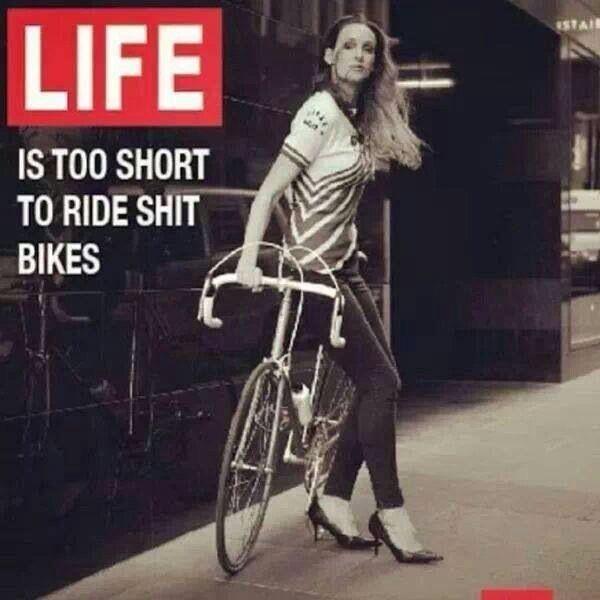 A vida é muita curta para se usar uma bicicleta ruim