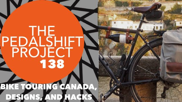 The Pedalshift Project 138: Bike touring Canada, designs, and hacks