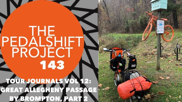 The Pedalshift Project 143: Tour Journals Vol. 12: Great Allegheny Passage by Brompton, Part 2