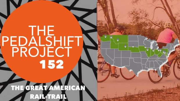 The Pedalshift Project 152: The Great American Rail-Trail