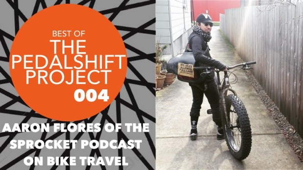 Best of Pedalshift 004: Aaron Flores of The Sprocket Podcast on Bike Travel