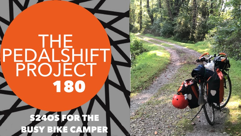 Pedalshift 180 - S24Os for the Busy Bike Camper