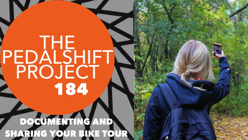 The Pedalshift Project 184: Documenting and Sharing Your Bike Tour