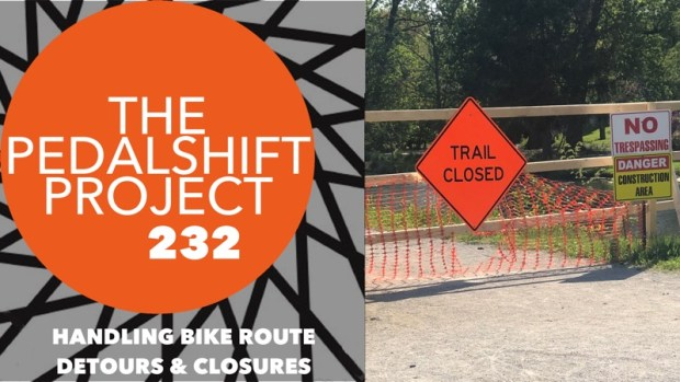 Pedalshift Project 232: Handling Bike Route Detours & Closures